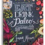 Eat Drink Paleo by Irena Macri