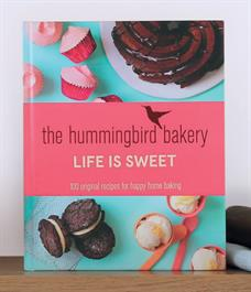 Life Is Sweet by The Hummingbird Bakery