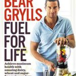 Bear Grylls – Fuel For Life (Penguin Random House, R328)