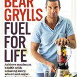 Bear Grylls – Fuel For Life (Penguin Random House, R328)